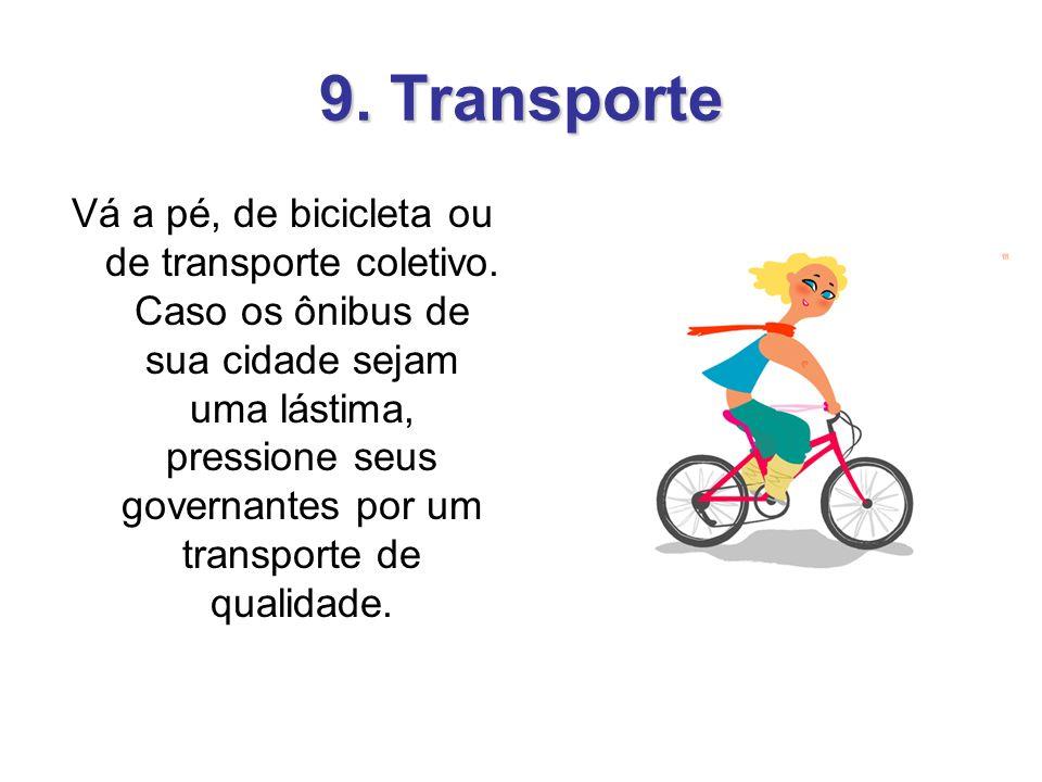 9. Transporte Vá a pé, de bicicleta ou de transporte coletivo. Caso os ônibus de sua cidade sejam uma lástima, pressione seus governantes por um trans