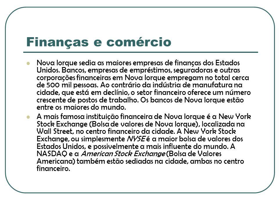 Finanças e comércio Nova Iorque sedia as maiores empresas de finanças dos Estados Unidos. Bancos, empresas de empréstimos, seguradoras e outras corpor
