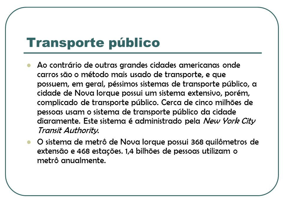 Transporte público Ao contrário de outras grandes cidades americanas onde carros são o método mais usado de transporte, e que possuem, em geral, péssi
