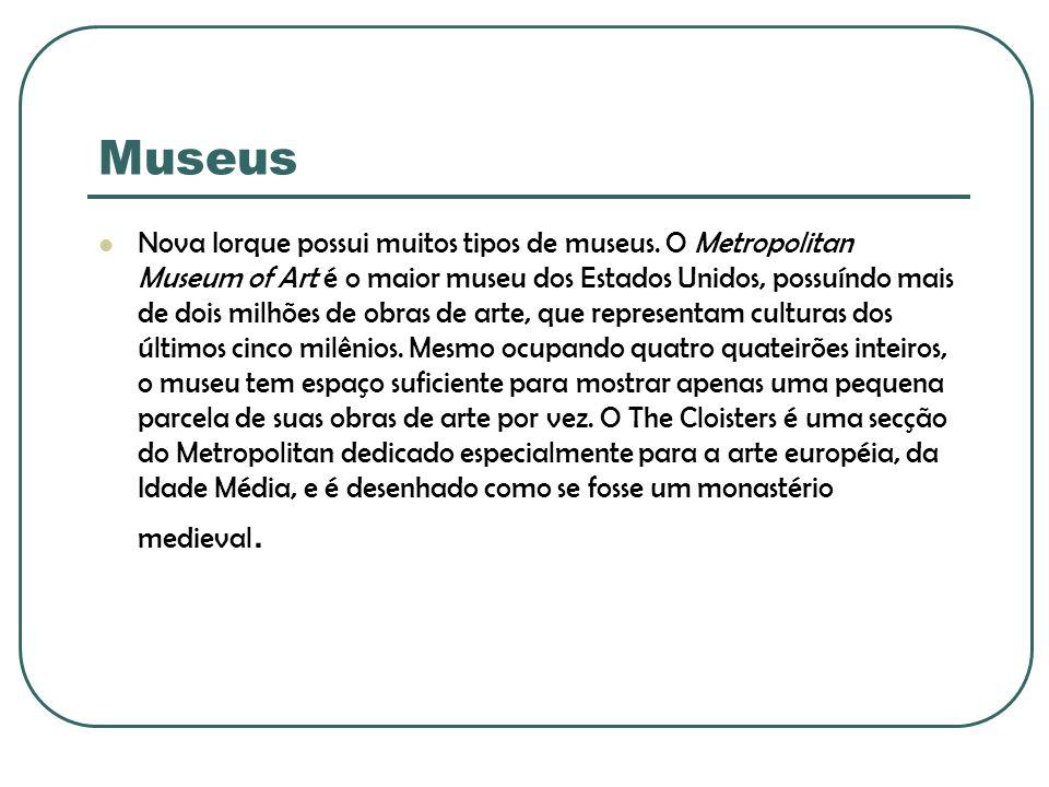 Museus Nova Iorque possui muitos tipos de museus. O Metropolitan Museum of Art é o maior museu dos Estados Unidos, possuíndo mais de dois milhões de o