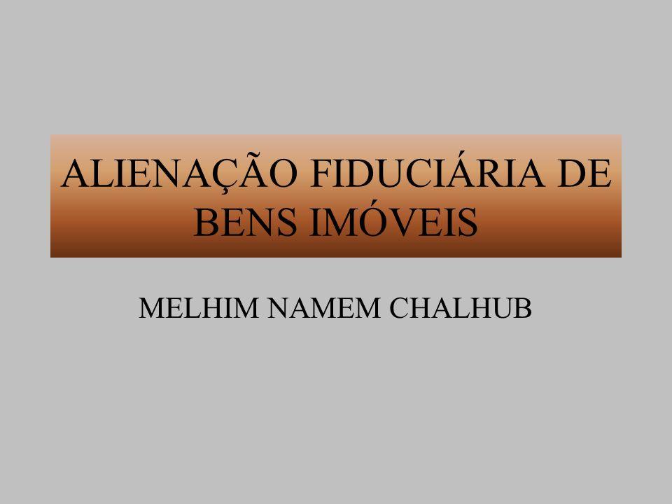 ALIENAÇÃO FIDUCIÁRIA DE BENS IMÓVEIS MELHIM NAMEM CHALHUB