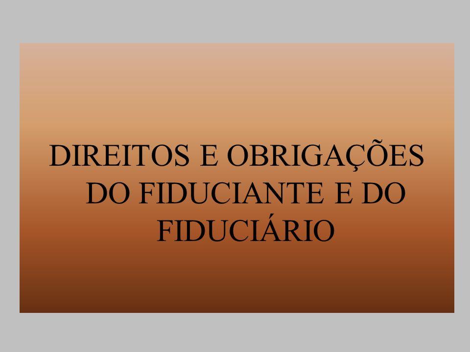 DIREITOS E OBRIGAÇÕES DO FIDUCIANTE E DO FIDUCIÁRIO