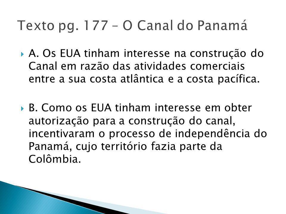 A. Os EUA tinham interesse na construção do Canal em razão das atividades comerciais entre a sua costa atlântica e a costa pacífica. B. Como os EUA ti