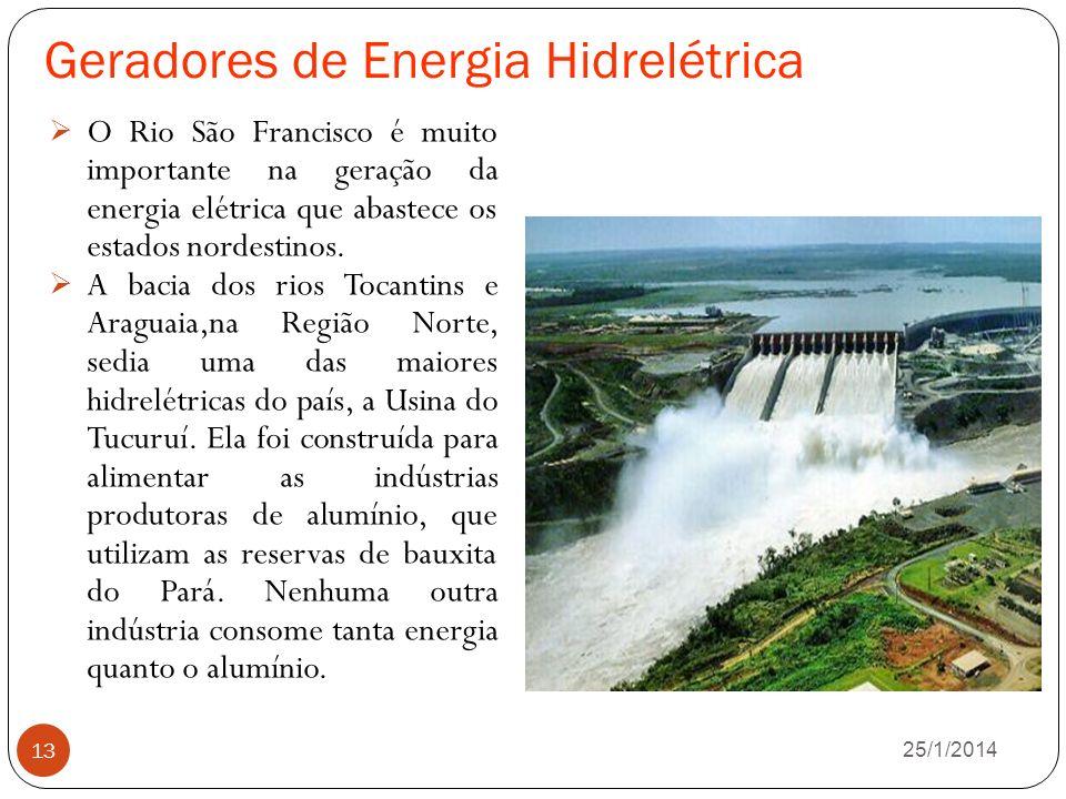 Geradores de Energia Hidrelétrica 26/1/2014 13 O Rio São Francisco é muito importante na geração da energia elétrica que abastece os estados nordestinos.