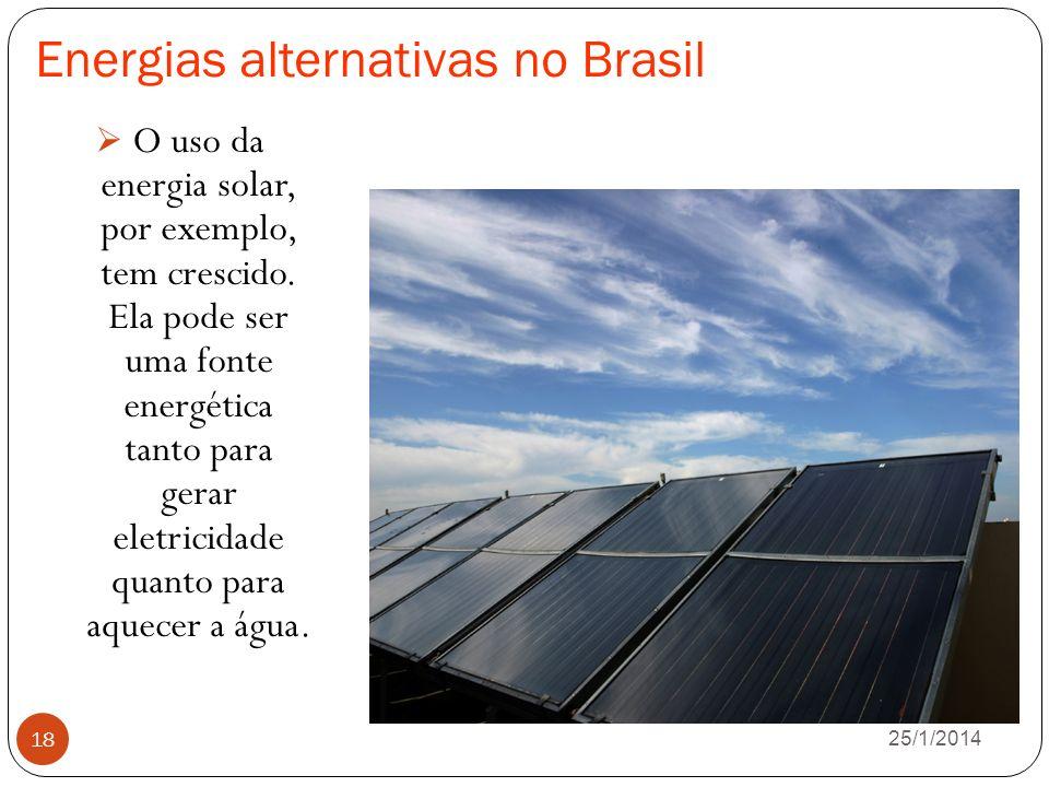 Energias alternativas no Brasil O uso da energia solar, por exemplo, tem crescido.