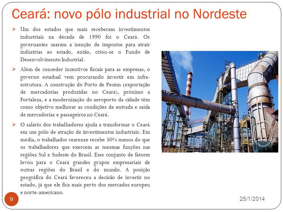 Ceará: novo pólo industrial no Nordeste 26/1/2014 9 Um dos estados que mais receberam investimentos industriais na década de 1990 foi o Ceará.