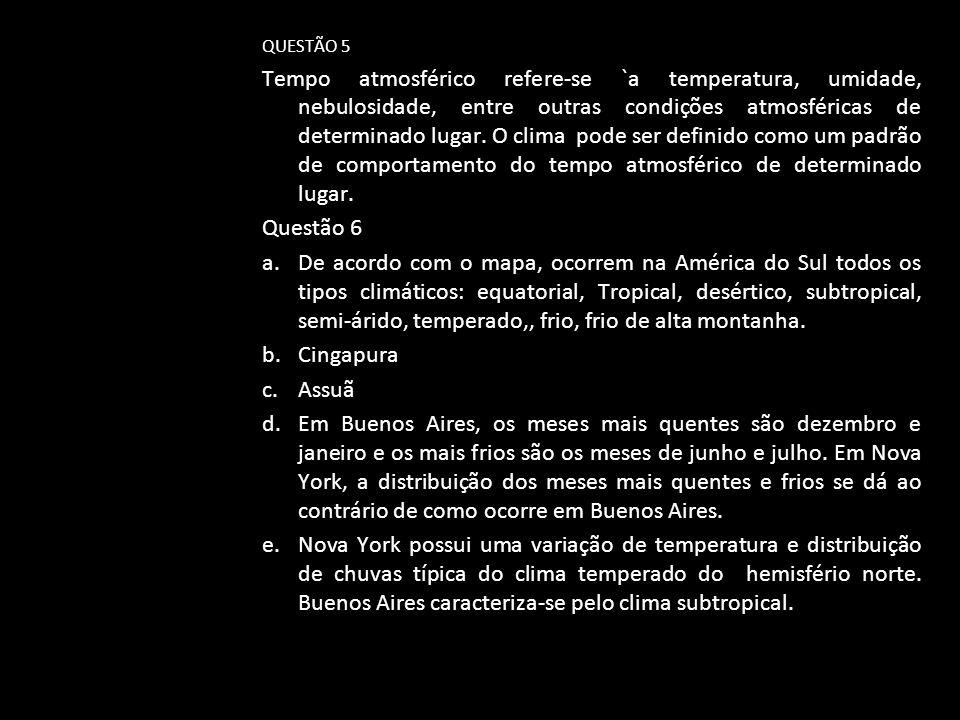 QUESTÃO 5 Tempo atmosférico refere-se `a temperatura, umidade, nebulosidade, entre outras condições atmosféricas de determinado lugar. O clima pode se