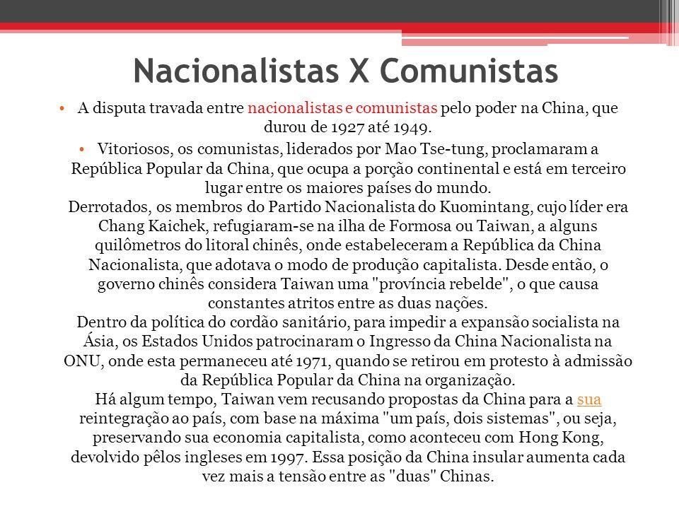 Nacionalistas X Comunistas A disputa travada entre nacionalistas e comunistas pelo poder na China, que durou de 1927 até 1949. Vitoriosos, os comunist