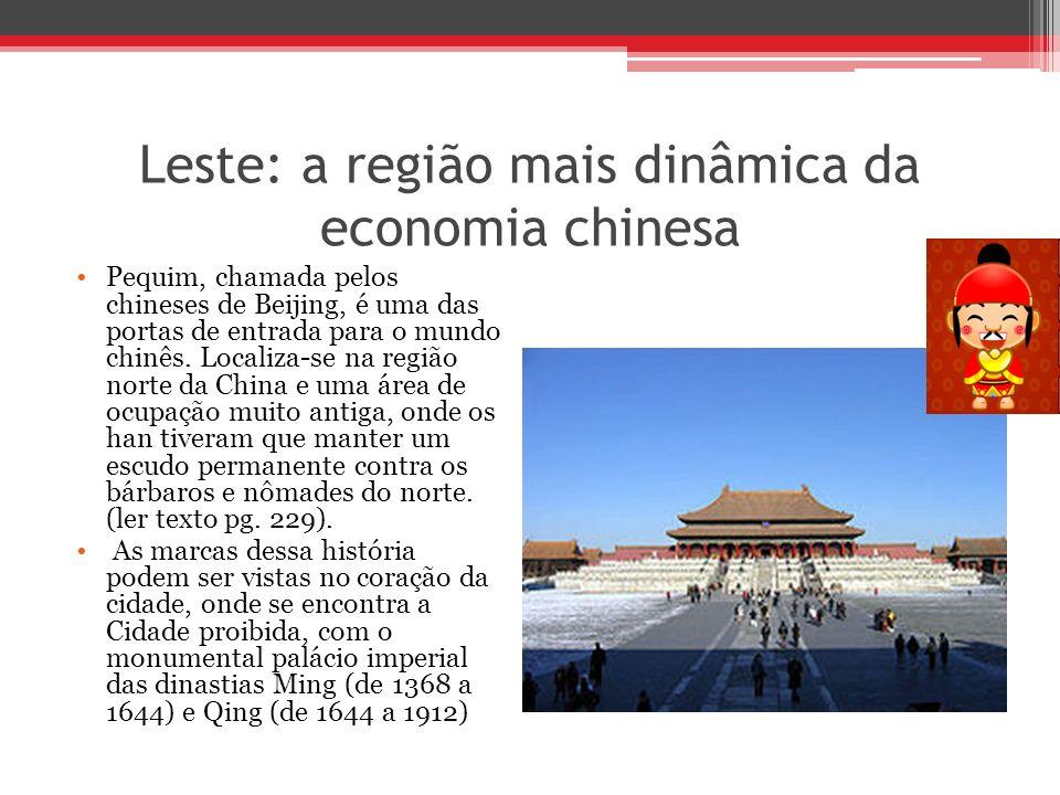 Leste: a região mais dinâmica da economia chinesa Pequim, chamada pelos chineses de Beijing, é uma das portas de entrada para o mundo chinês. Localiza