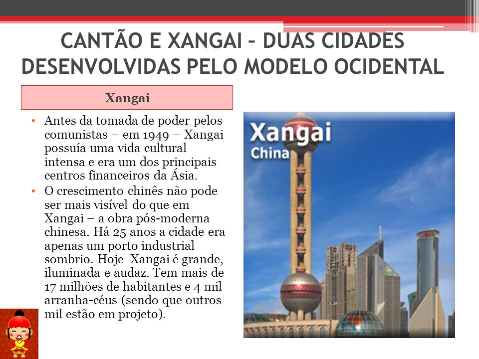 CANTÃO E XANGAI – DUAS CIDADES DESENVOLVIDAS PELO MODELO OCIDENTAL Xangai Antes da tomada de poder pelos comunistas – em 1949 – Xangai possuía uma vid