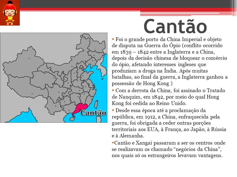 Cantão Foi o grande porto da China Imperial e objeto de disputa na Guerra do Ópio (conflito ocorrido em 1839 – 1842 entre a Inglaterra e a China, depo