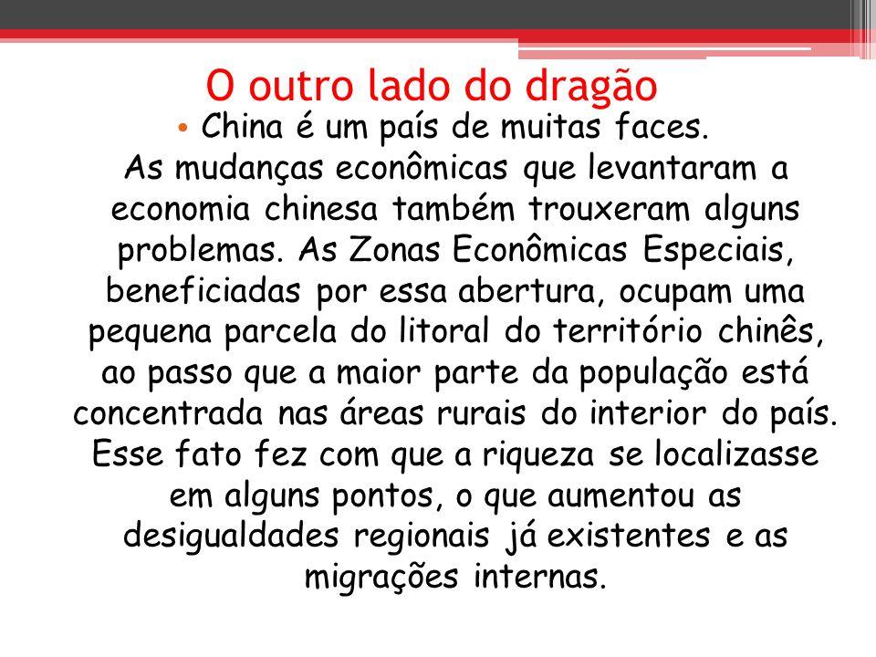 O outro lado do dragão China é um país de muitas faces. As mudanças econômicas que levantaram a economia chinesa também trouxeram alguns problemas. As