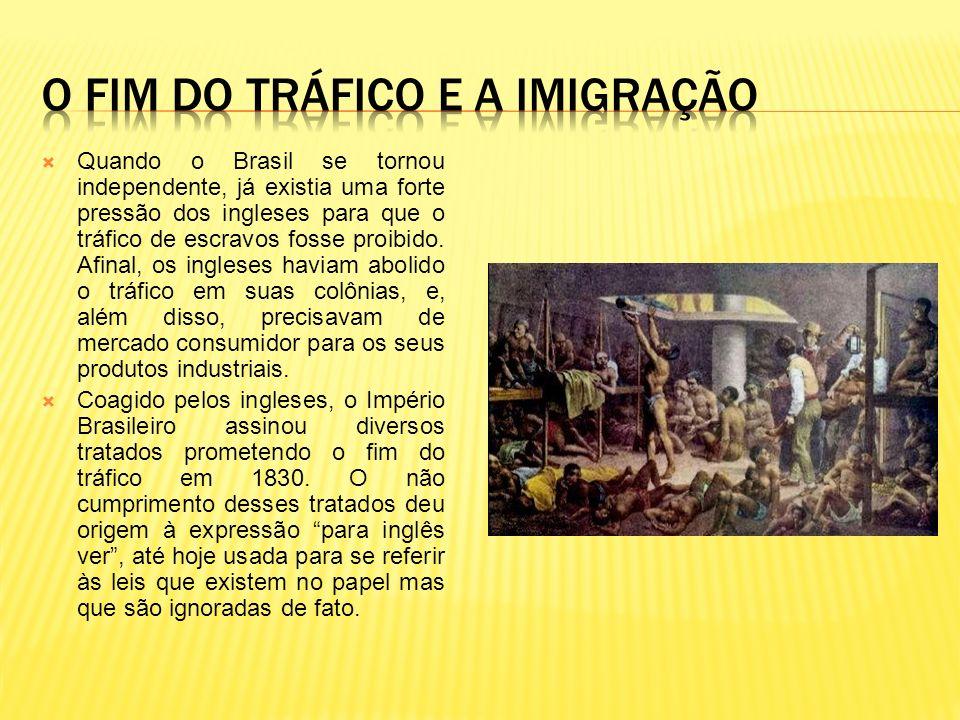 Quando o Brasil se tornou independente, já existia uma forte pressão dos ingleses para que o tráfico de escravos fosse proibido. Afinal, os ingleses h