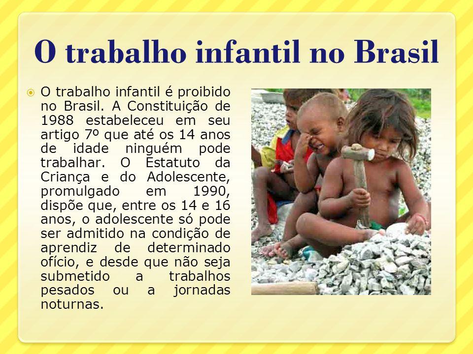 O trabalho infantil no Brasil O trabalho infantil é proibido no Brasil. A Constituição de 1988 estabeleceu em seu artigo 7º que até os 14 anos de idad