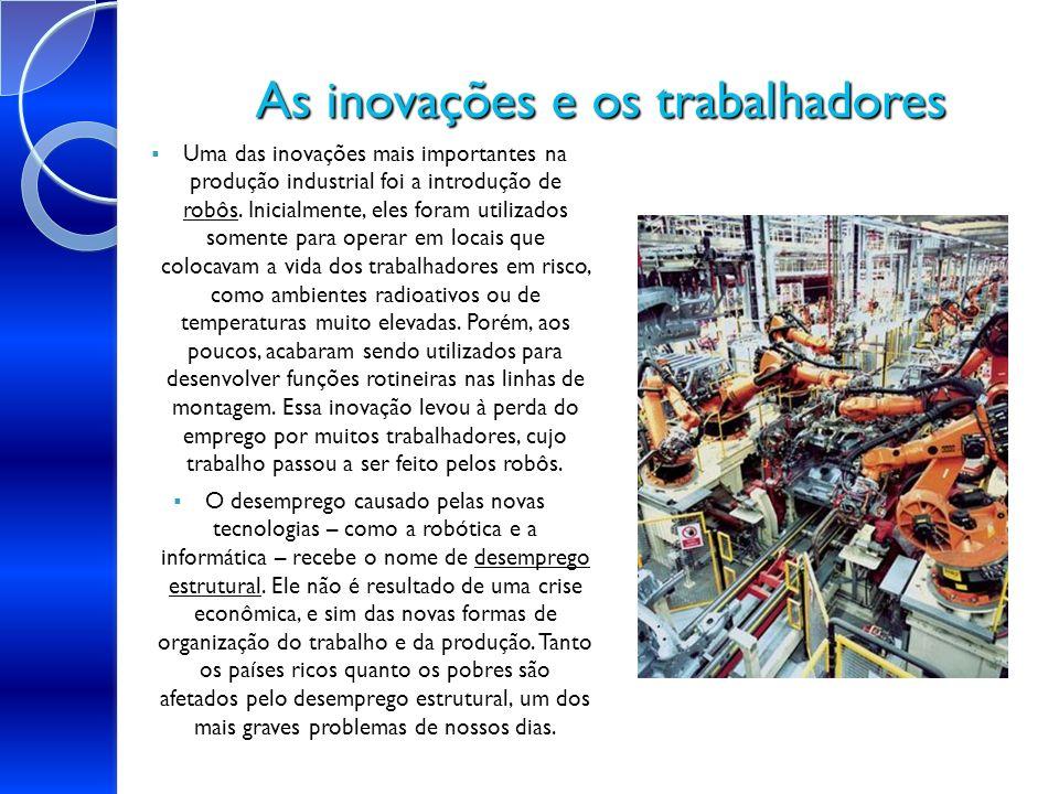 As inovações e os trabalhadores robôs Uma das inovações mais importantes na produção industrial foi a introdução de robôs. Inicialmente, eles foram ut