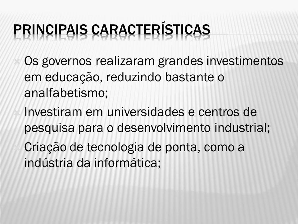 Os governos realizaram grandes investimentos em educação, reduzindo bastante o analfabetismo; Investiram em universidades e centros de pesquisa para o