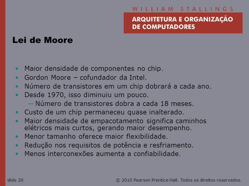 © 2010 Pearson Prentice Hall. Todos os direitos reservados.slide 20 Lei de Moore Maior densidade de componentes no chip. Gordon Moore – cofundador da