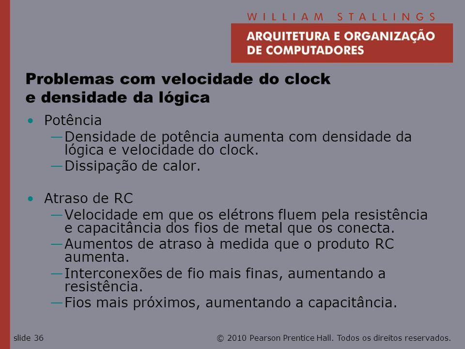 © 2010 Pearson Prentice Hall. Todos os direitos reservados.slide 36 Problemas com velocidade do clock e densidade da lógica Potência Densidade de potê