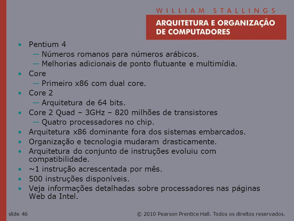 © 2010 Pearson Prentice Hall. Todos os direitos reservados.slide 46 Pentium 4 Números romanos para números arábicos. Melhorias adicionais de ponto flu