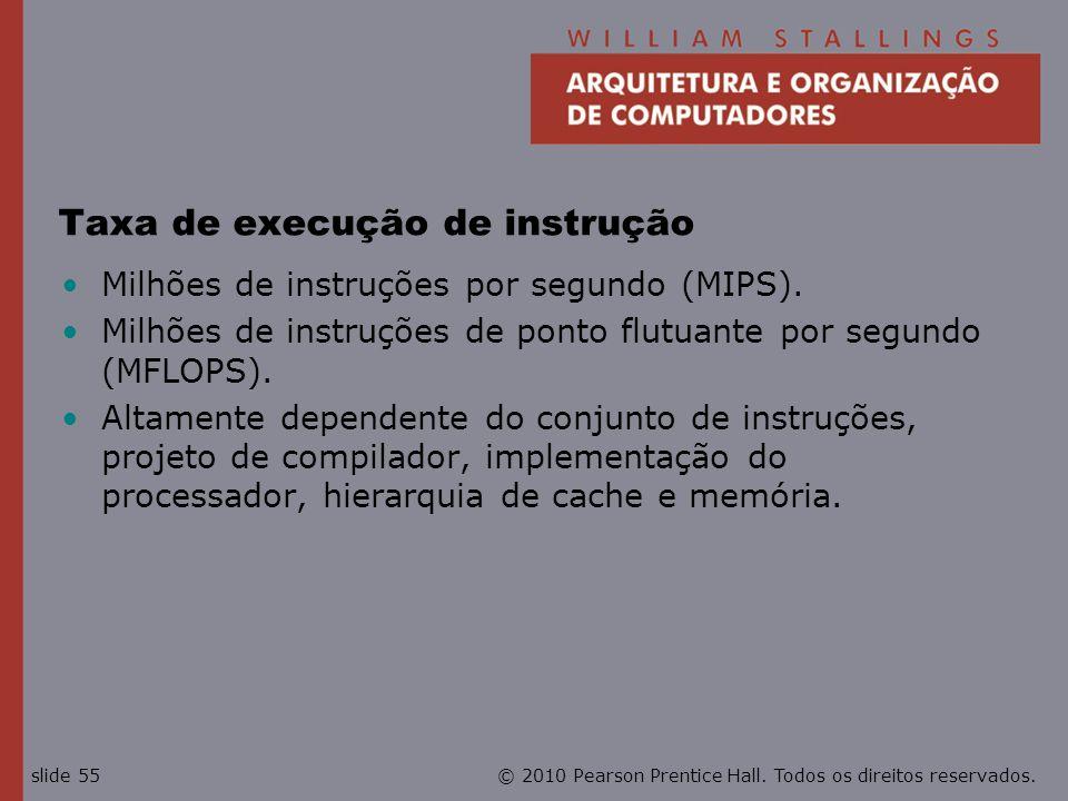 © 2010 Pearson Prentice Hall. Todos os direitos reservados.slide 55 Taxa de execução de instrução Milhões de instruções por segundo (MIPS). Milhões de