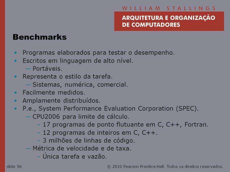 © 2010 Pearson Prentice Hall. Todos os direitos reservados.slide 56 Benchmarks Programas elaborados para testar o desempenho. Escritos em linguagem de