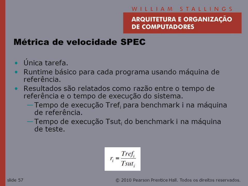 © 2010 Pearson Prentice Hall. Todos os direitos reservados.slide 57 Métrica de velocidade SPEC Única tarefa. Runtime básico para cada programa usando