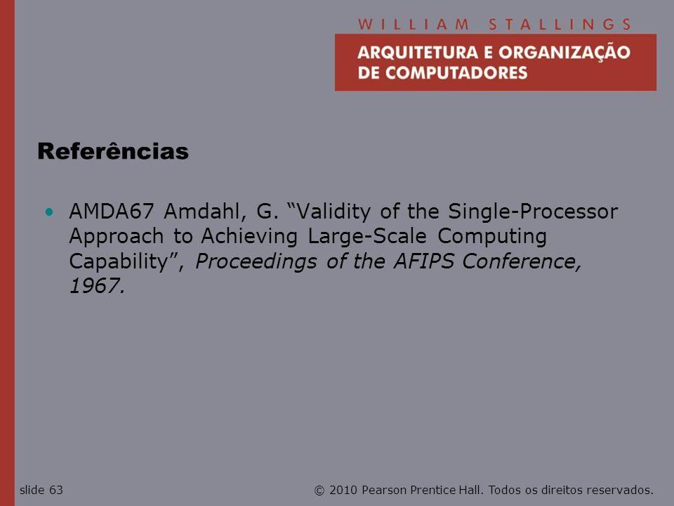 © 2010 Pearson Prentice Hall. Todos os direitos reservados.slide 63 Referências AMDA67 Amdahl, G. Validity of the Single-Processor Approach to Achievi