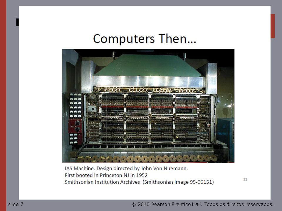 © 2010 Pearson Prentice Hall. Todos os direitos reservados.slide 7 IAS Machine 1952
