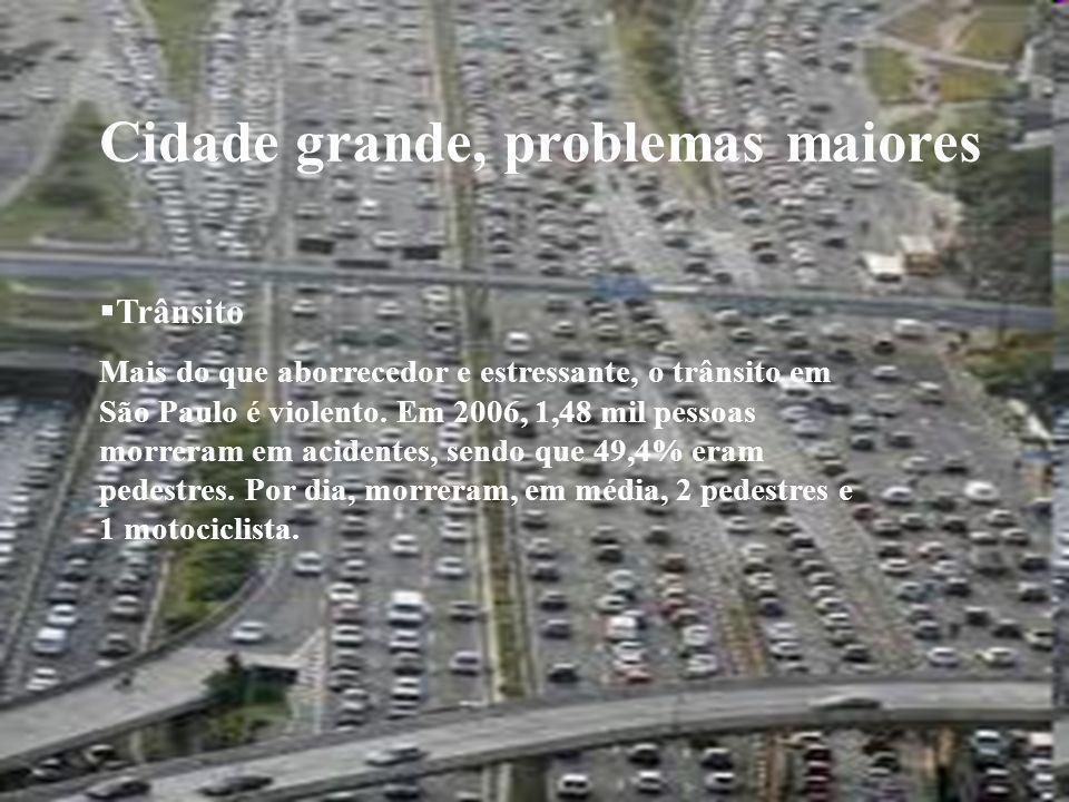 Cidade grande, problemas maiores Trânsito Mais do que aborrecedor e estressante, o trânsito em São Paulo é violento. Em 2006, 1,48 mil pessoas morrera