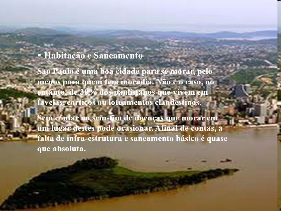 Habitação e Saneamento São Paulo é uma boa cidade para se morar, pelo menos para quem tem moradia. Não é o caso, no entanto, de 30% dos paulistanos qu
