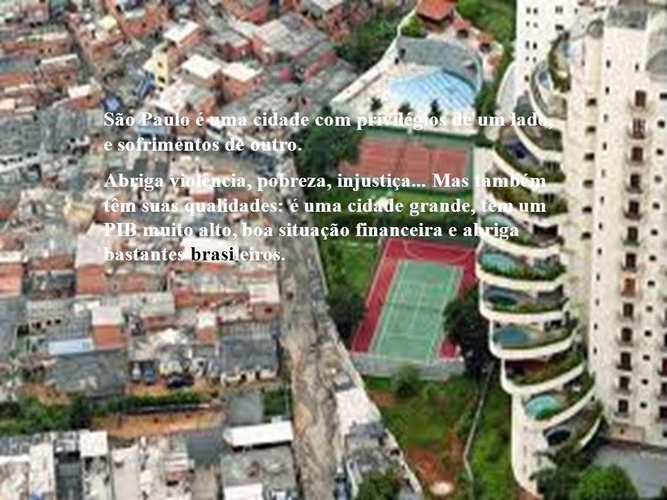 São Paulo é uma cidade com privilégios de um lado, e sofrimentos de outro. Abriga violência, pobreza, injustiça... Mas também têm suas qualidades: é u