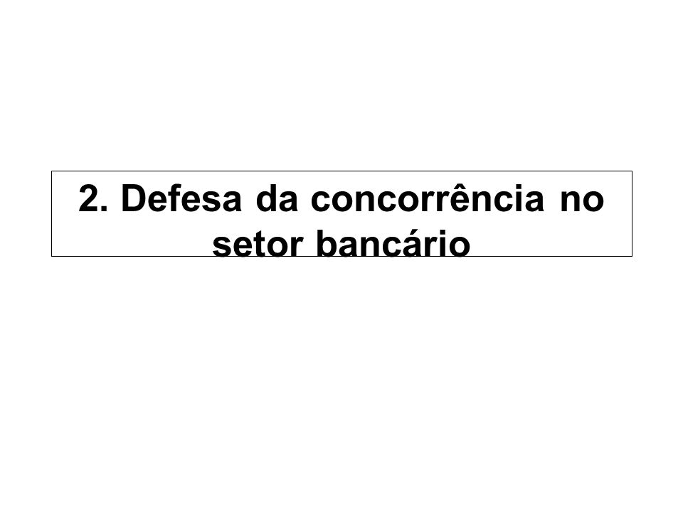 2. Defesa da concorrência no setor bancário