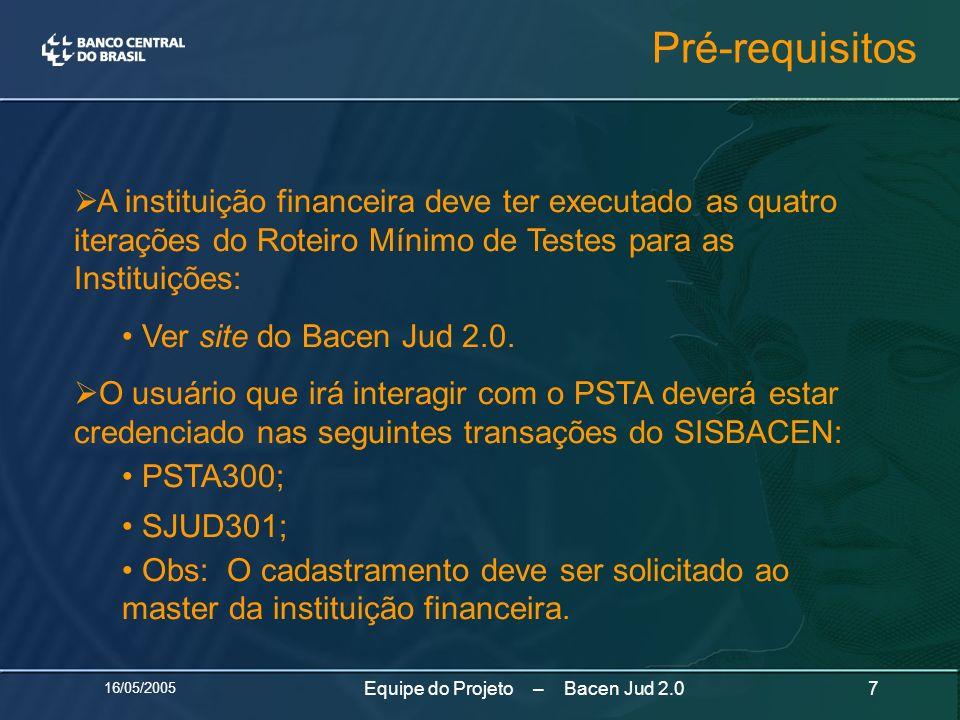 16/05/2005 7Equipe do Projeto – Bacen Jud 2.0 A instituição financeira deve ter executado as quatro iterações do Roteiro Mínimo de Testes para as Inst