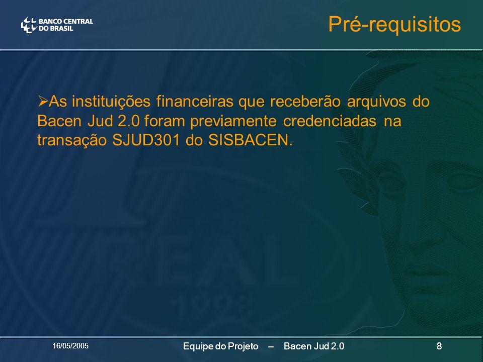 16/05/2005 8Equipe do Projeto – Bacen Jud 2.0 As instituições financeiras que receberão arquivos do Bacen Jud 2.0 foram previamente credenciadas na tr