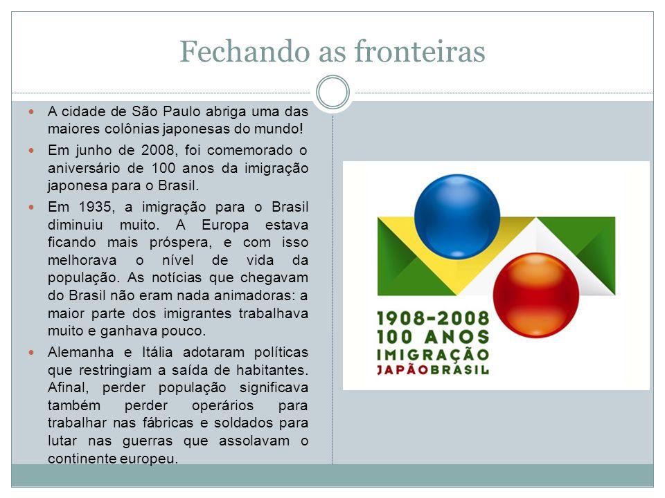Fechando as fronteiras A cidade de São Paulo abriga uma das maiores colônias japonesas do mundo! Em junho de 2008, foi comemorado o aniversário de 100