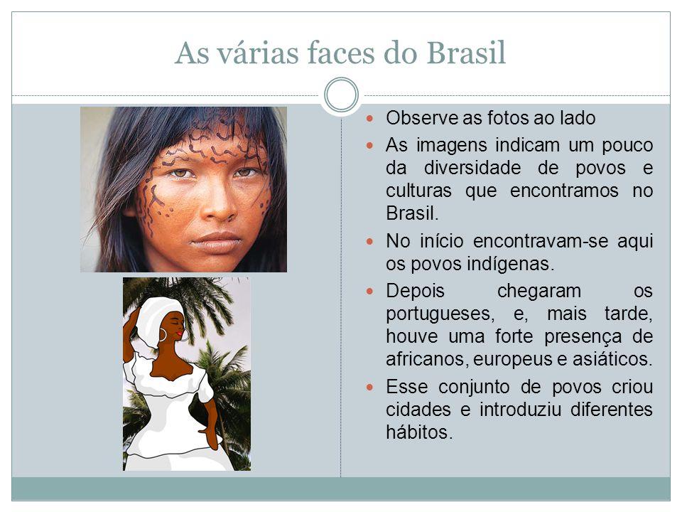 As várias faces do Brasil Observe as fotos ao lado As imagens indicam um pouco da diversidade de povos e culturas que encontramos no Brasil. No início