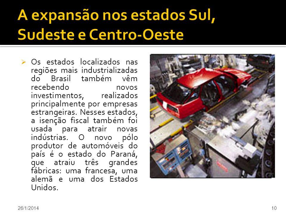 Os estados localizados nas regiões mais industrializadas do Brasil também vêm recebendo novos investimentos, realizados principalmente por empresas estrangeiras.