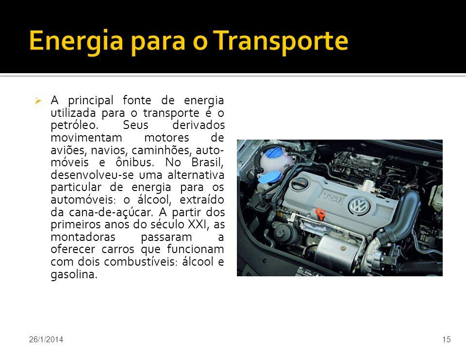 A principal fonte de energia utilizada para o transporte é o petróleo.