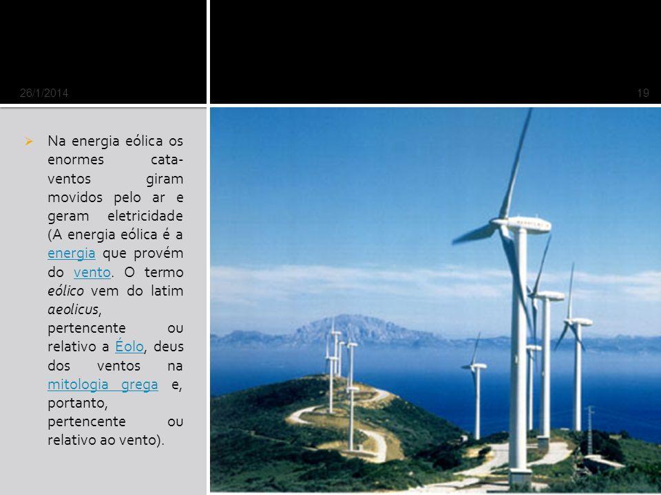 Na energia eólica os enormes cata- ventos giram movidos pelo ar e geram eletricidade (A energia eólica é a energia que provém do vento.