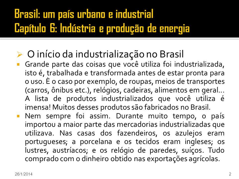 O início da industrialização no Brasil Grande parte das coisas que você utiliza foi industrializada, isto é, trabalhada e transformada antes de estar pronta para o uso.