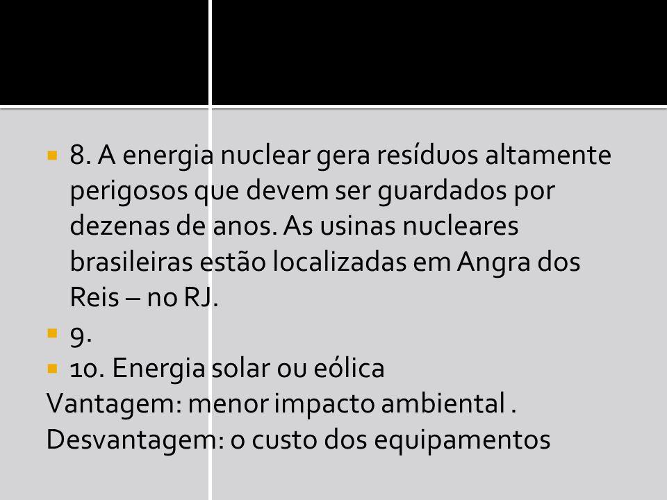8.A energia nuclear gera resíduos altamente perigosos que devem ser guardados por dezenas de anos.