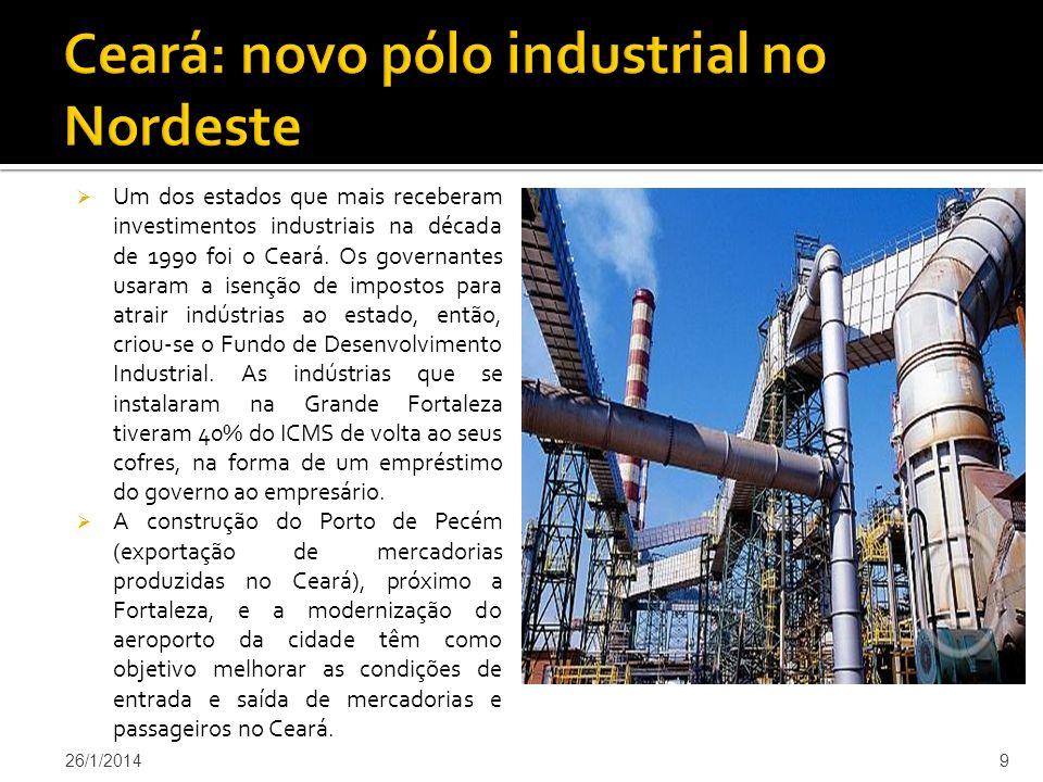 Um dos estados que mais receberam investimentos industriais na década de 1990 foi o Ceará.