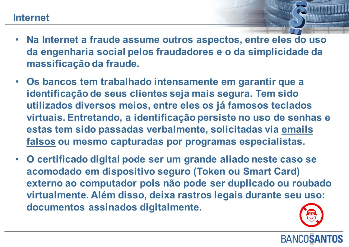 Na Internet a fraude assume outros aspectos, entre eles do uso da engenharia social pelos fraudadores e o da simplicidade da massificação da fraude.