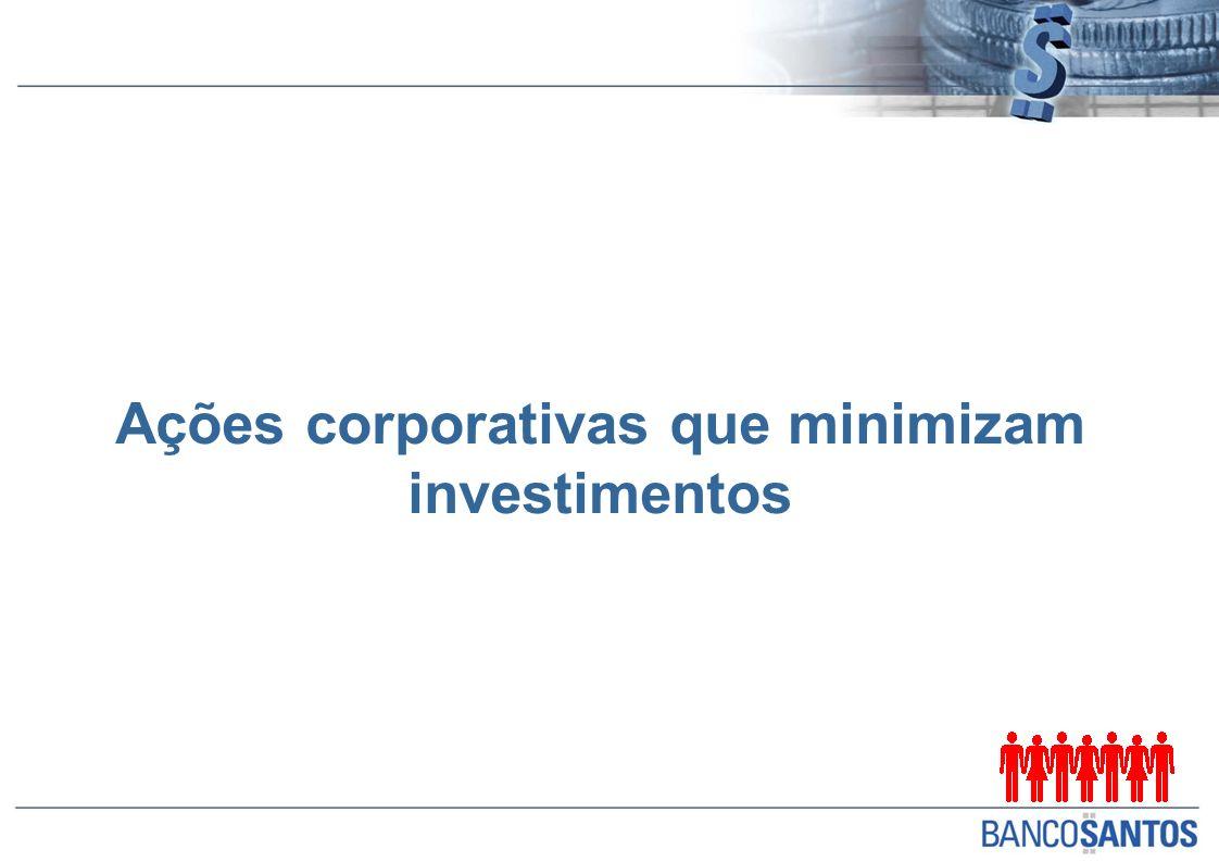 Ações corporativas que minimizam investimentos