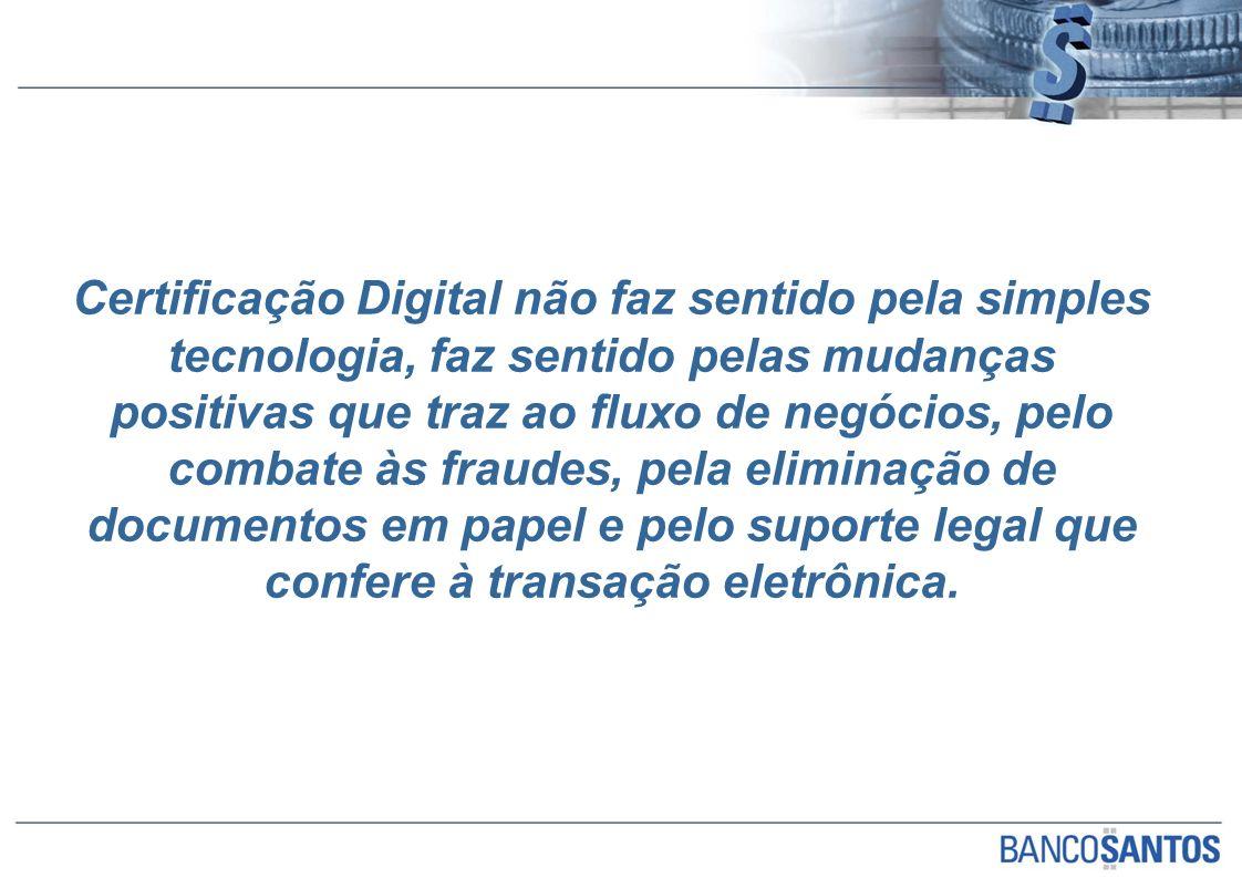 Certificação Digital não faz sentido pela simples tecnologia, faz sentido pelas mudanças positivas que traz ao fluxo de negócios, pelo combate às fraudes, pela eliminação de documentos em papel e pelo suporte legal que confere à transação eletrônica.