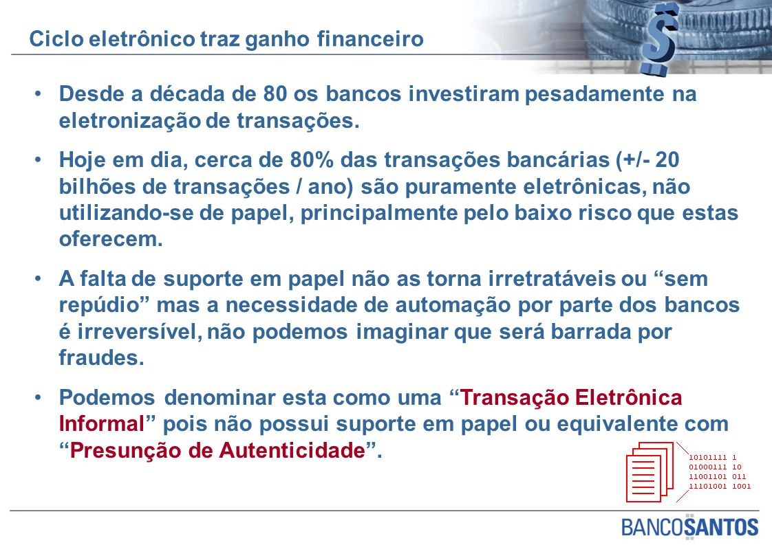 Desde a década de 80 os bancos investiram pesadamente na eletronização de transações. Hoje em dia, cerca de 80% das transações bancárias (+/- 20 bilhõ