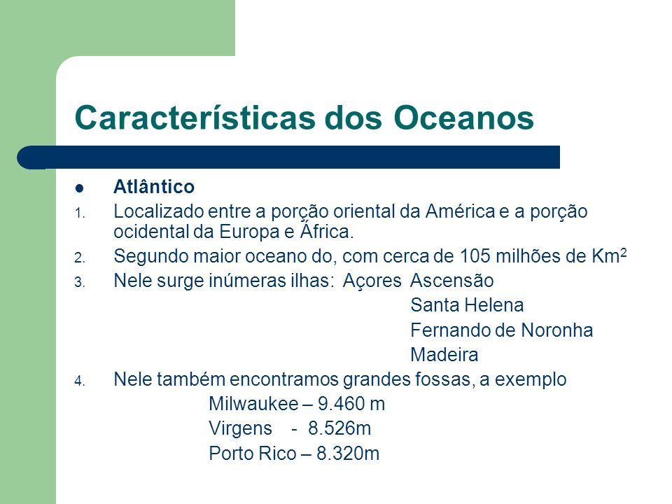 Características dos Oceanos Pacífico 1. Localizado entre a porção ocidental da América e as porções orientais da Ásia e Oceania 2. É o maior os oceano