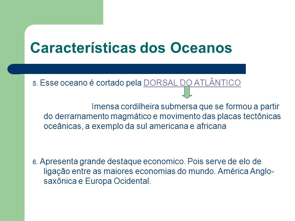Características dos Oceanos Atlântico 1. Localizado entre a porção oriental da América e a porção ocidental da Europa e África. 2. Segundo maior ocean