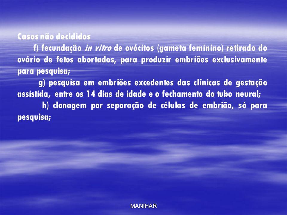 Casos não decididos f) fecundação in vitro de ovócitos (gameta feminino) retirado do ovário de fetos abortados, para produzir embriões exclusivamente