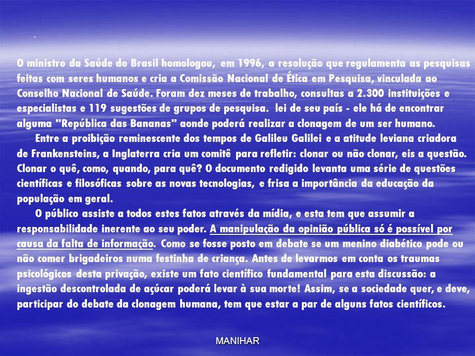 MANIHAR. O ministro da Saúde do Brasil homologou, em 1996, a resolução que regulamenta as pesquisas feitas com seres humanos e cria a Comissão Naciona